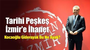 Tarihi Peşkeş İzmir'e İhanet
