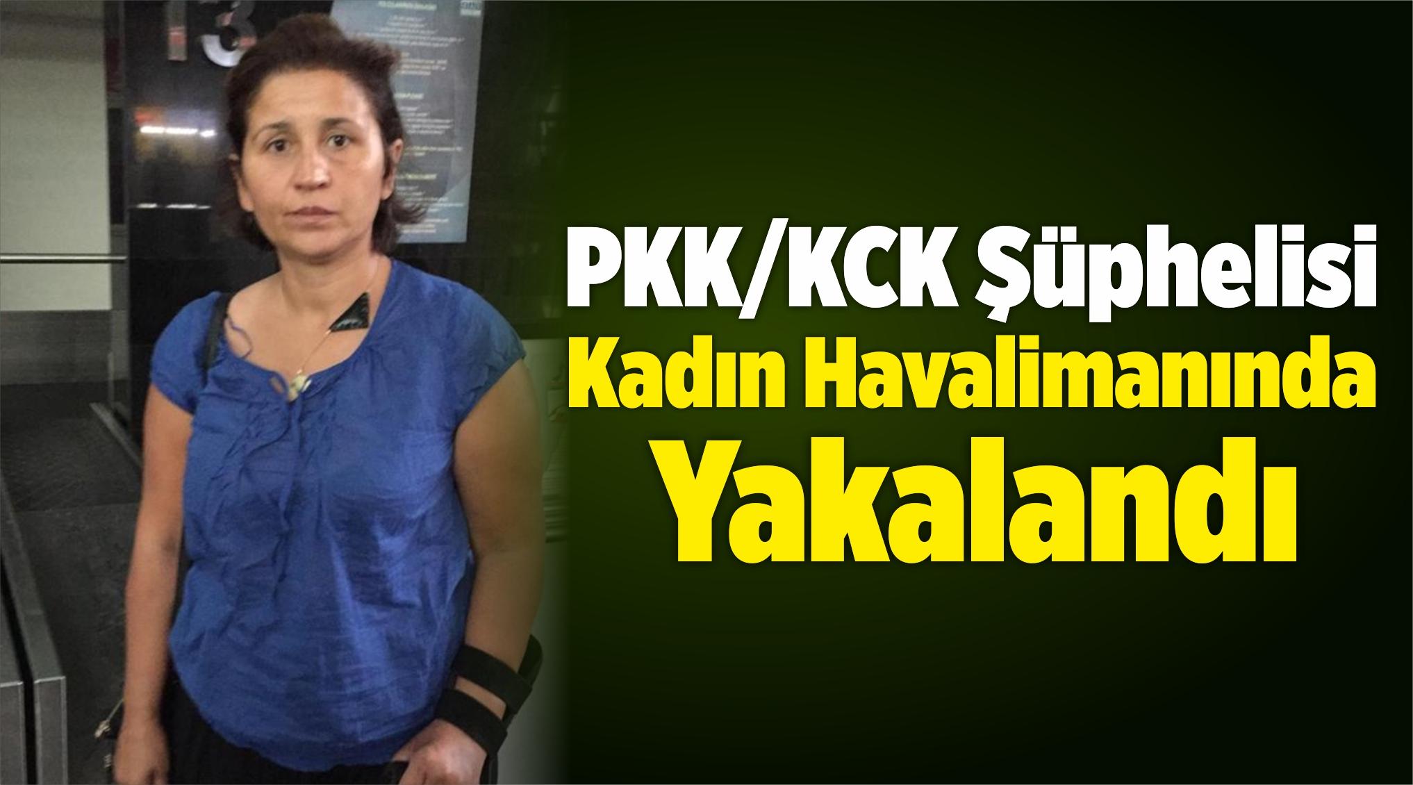 PKK/KCK Şüphelisi Kadın Havalimanında Yakalandı