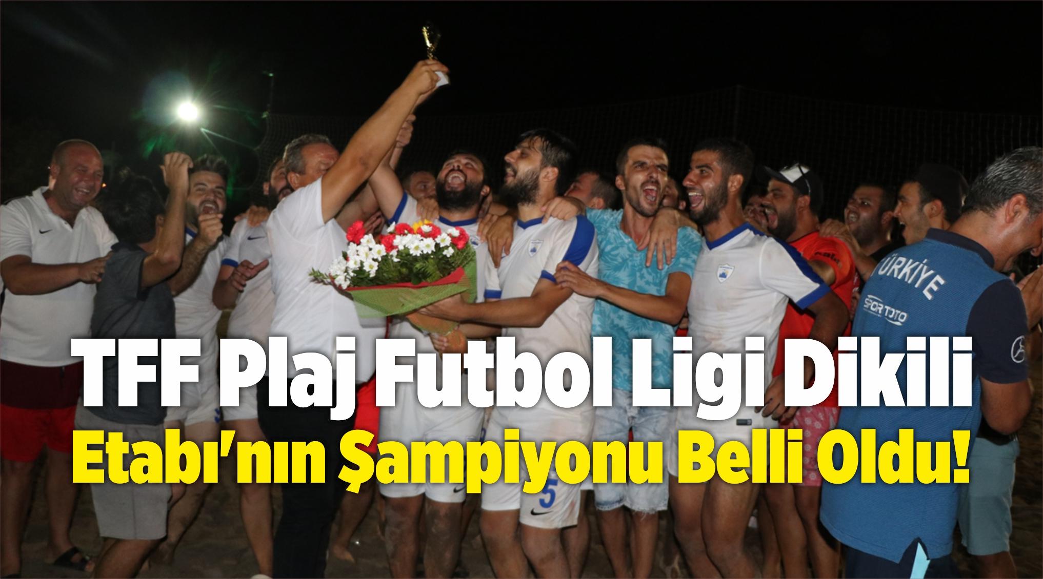 TFF Plaj Futbol Ligi Dikili Etabı'nın Şampiyonu Belli Oldu!