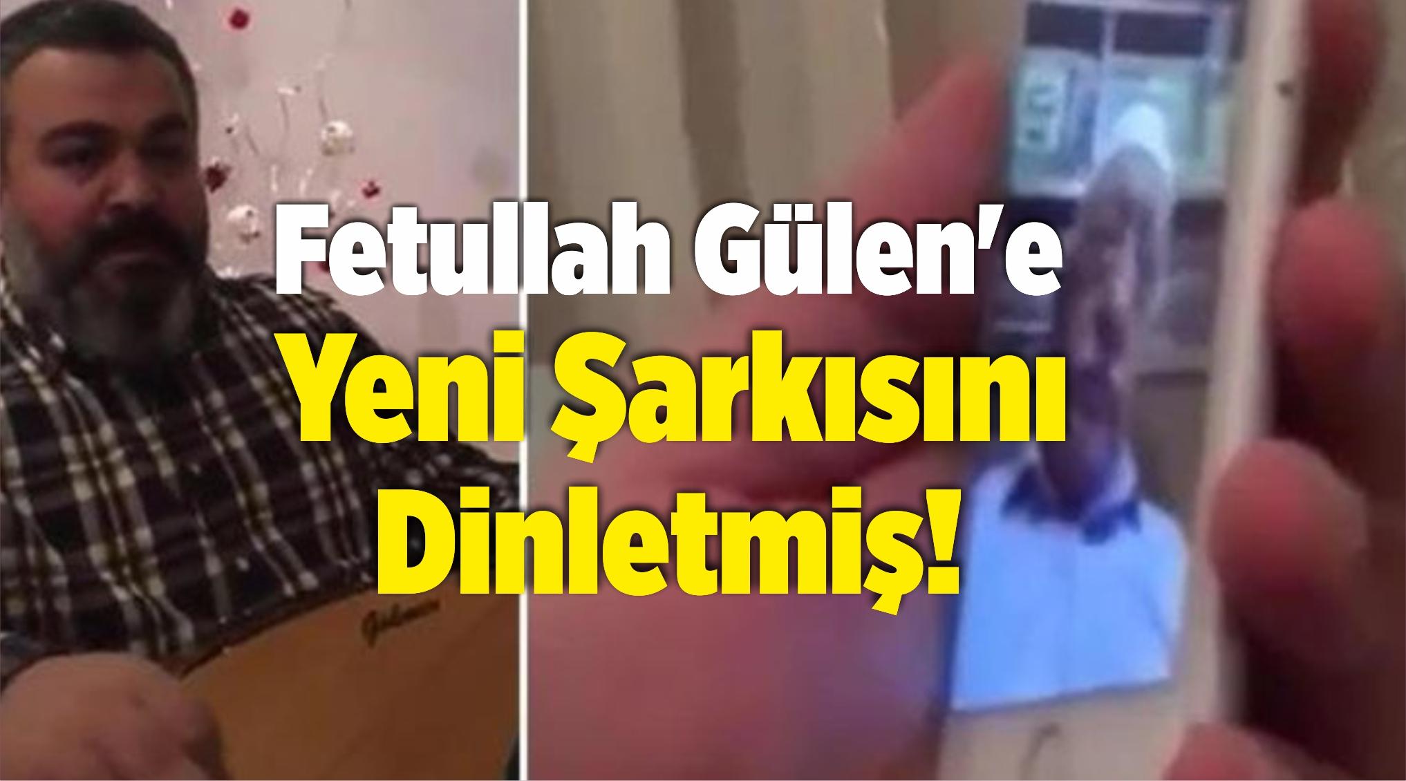 Fetullah Gülen'e Yeni Şarkısını Dinletmiş!