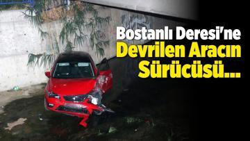 Karşıyaka'da Bostanlı Deresi'ne Devrilen Aracın Sürücüsü…