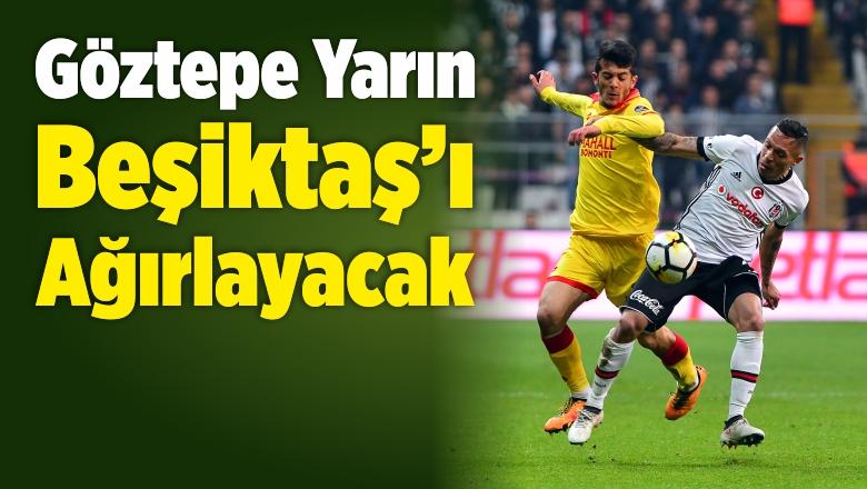 Göztepe Yarın Beşiktaş'ı Ağırlayacak