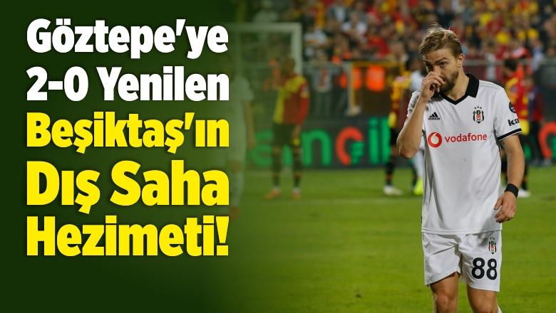 Göztepe'ye 2-0 Yenilen Beşiktaş'ın Dış Saha Hezimeti!