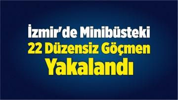 İzmir'de 22 Düzensiz Göçmen Yakalandı