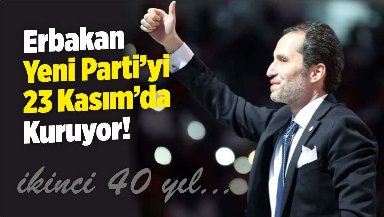 Fatih Erbakan Yeni Partiyi 23 Kasım 2018 Cuma Günü Kuruyor