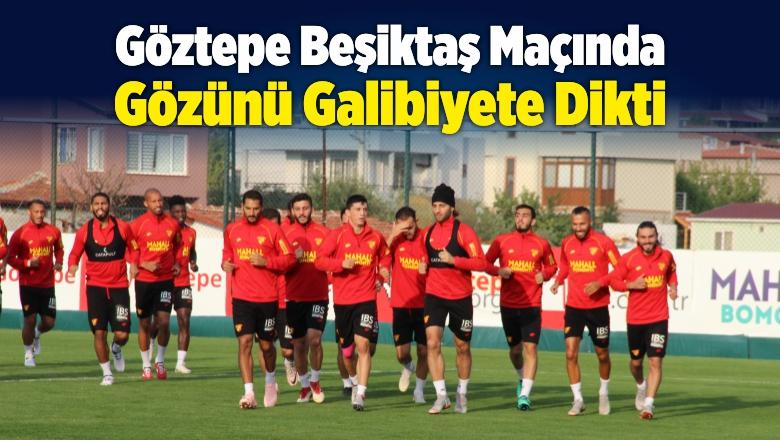 Göztepe Beşiktaş Maçında Gözünü Galibiyete Dikti