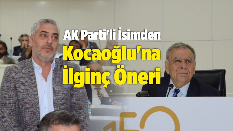 AK Parti'li İsimden Kocaoğlu'na İlginç Öneri