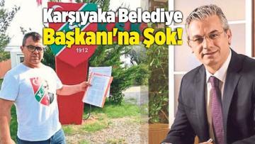 Karşıyaka Belediye Başkanı'na Şok!