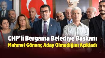 CHP'li Bergama Belediye Başkanı Gönenç Aday Olmadığını Açıkladı