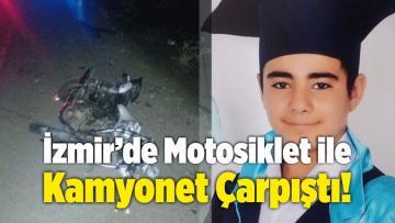 İzmir'de Motosiklet ile Kamyonet Çarpıştı!