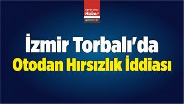 İzmir Torbalı'da Otodan Hırsızlık İddiası