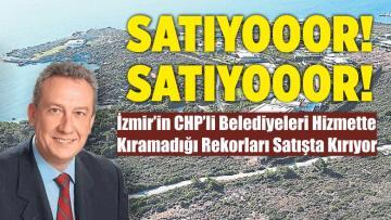 İzmir'inCHP'li Belediyeleri Hizmette Kıramadığı Rekorları Satışta Kırıyor