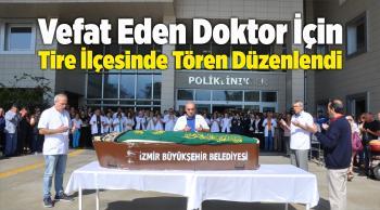 Vefat Eden Doktor İçin Tire İlçesinde Tören Düzenlendi