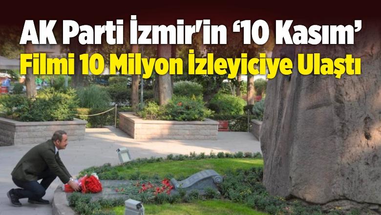 AK Parti İzmir'in '10 Kasım' Filmi 10 Milyon İzleyiciye Ulaştı