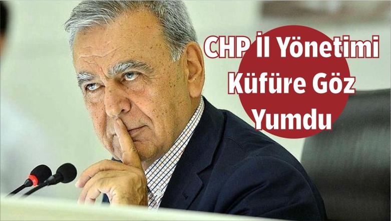 CHP İl Yönetimi Küfüre Göz Yumdu