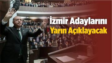 İzmir Adayını Yarın Açıklayacak