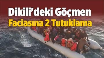 Dikili'deki Göçmen Faciasına 2 Tutuklama