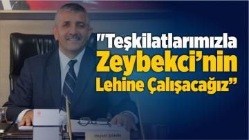 """""""Teşkilatlarımızla Zeybekci'nin Lehine Çalışacağız"""""""