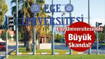 Ege Üniversitesi'nde Büyük Skandal!