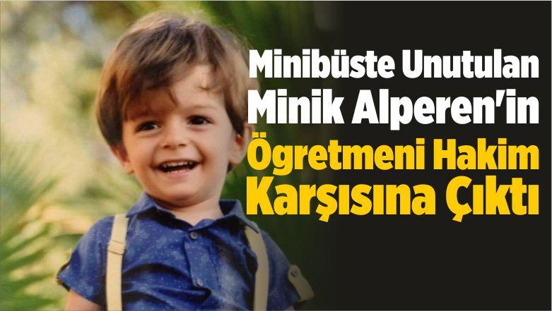 Minibüste Unutulan Minik Alperen'in Ögretmeni Hakim Karşısına Çıktı