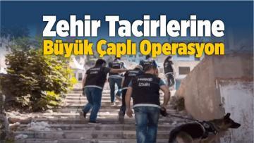 Zehir Tacirlerine Büyük Çaplı Operasyon