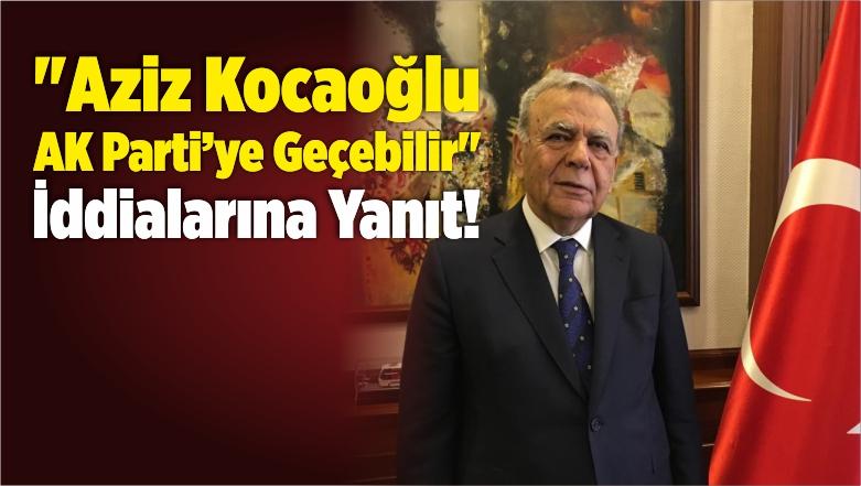 """""""Kocaoğlu AK Parti'ye Geçebilir"""" İddialarına Yanıt!"""
