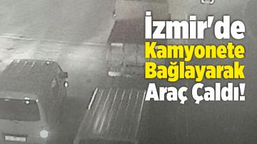 İzmir'de Kamyonete Bağlayarak Araç Çaldı!