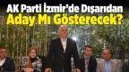 AK Parti İzmir'de Dışardan Aday Mı Gösterecek?