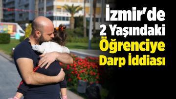 İzmir'de 2 Yaşındaki Öğrenciye Darp İddiası