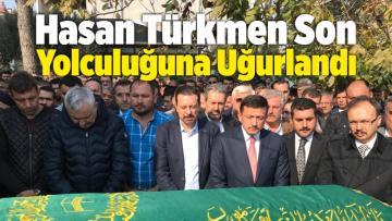 Hasan Türkmen Son Yolculuğuna Uğurlandı