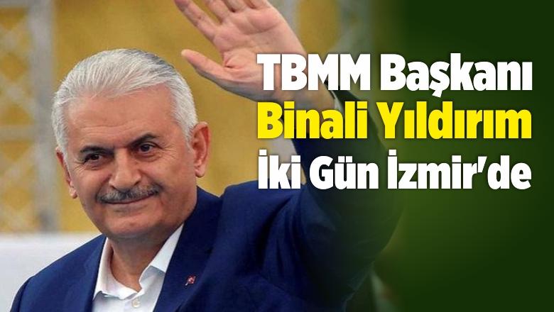 TBMM Başkanı Binali Yıldırım, İki Gün İzmir'de