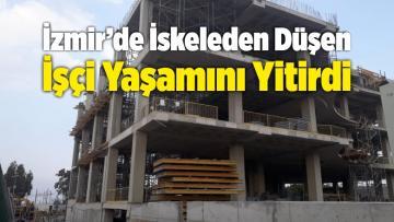İzmir'de İskeleden Düşen İşçi Yaşamını Yitirdi
