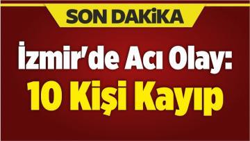 İzmir'de Acı Olay: 10 Kişi Kayıp