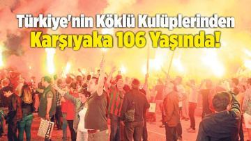 Türkiye'nin Köklü Kulüplerinden Karşıyaka 106 Yaşında!
