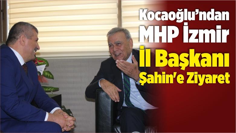 Aziz Kocaoğlu'ndan MHP İzmir İl Başkanı Şahin'e Ziyaret
