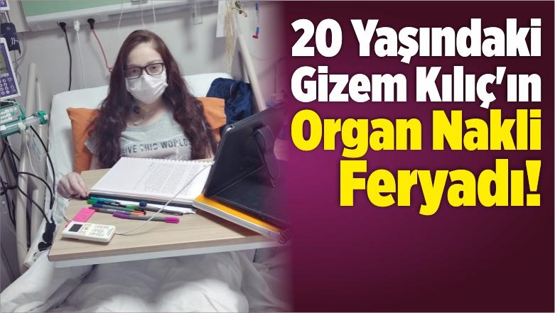 20 Yaşındaki Gizem Kılıç'ın Organ Nakli Feryadı!