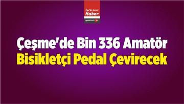Çeşme'de Bin 336 Amatör Bisikletçi Pedal Çevirecek