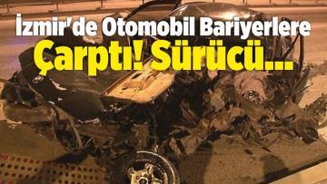İzmir'de Otomobil Bariyerlere Çarptı! Sürücü…