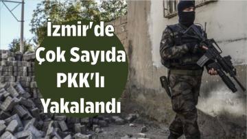 İzmir'de Çok Sayıda PKK'lı Yakalandı