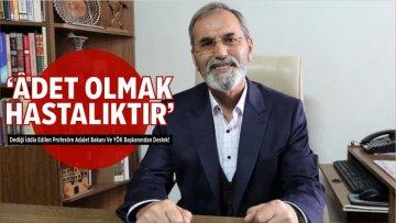 'Âdet Olmak Hastalıktır' Dediği İddia Edilen Profesöre Adalet Bakanı Ve YÖK Başkanından Destek!