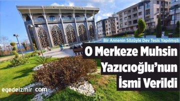 Bir Annenin Sözüyle Dev Tesis Yapılmıştı, O Merkeze Yazıcıoğlu'nun Adı Verildi