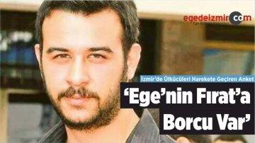 'Ege'nin Fırat Çakıroğlu'na Borcu Var'