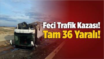 Feci Trafik Kazası! Tam 36 Yaralı!