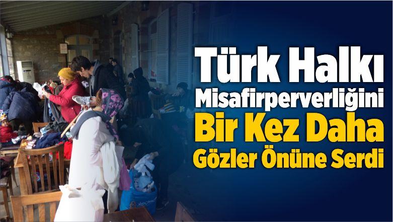 Türk Halkı Misafirperverliğini Bir Kez Daha Gözler Önüne Serdi