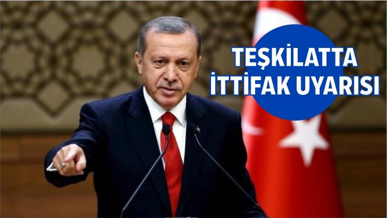 Erdoğan'dan Teşkilatlara 'İttifak' Uyarısı
