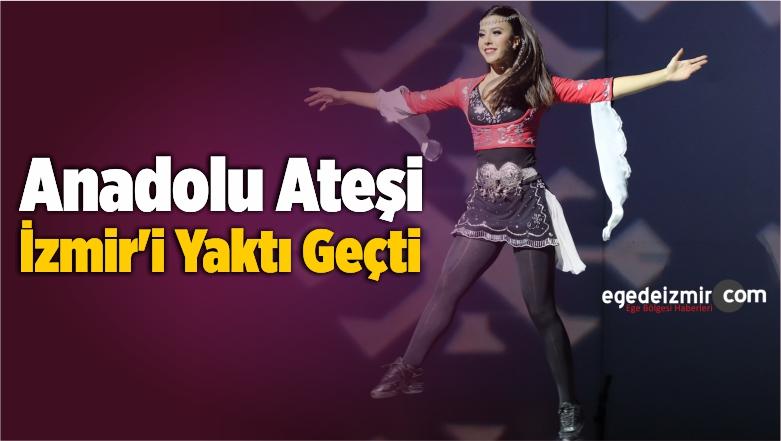 Anadolu Ateşi İzmir'i Yaktı Geçti