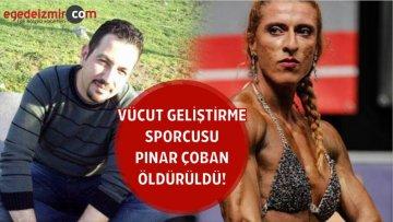 Vücut Geliştirme Sporcusu Pınar Çoban Öldürüldü