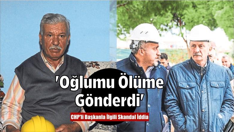 CHP'li Başkanla İlgili Skandal İddia 'Oğlumu Ölüme Gönderdi'