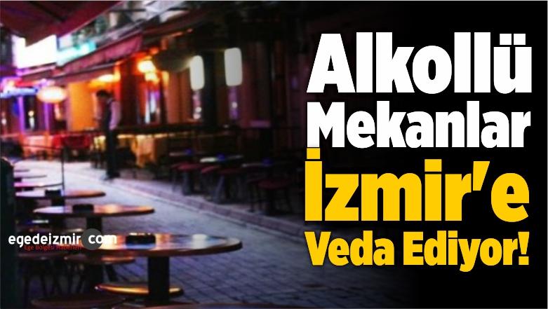 Alkollü Mekanlar İzmir'e Veda Ediyor!