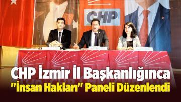 """CHP İzmir İl Başkanlığınca """"İnsan Hakları"""" Konulu Panel Düzenlendi"""